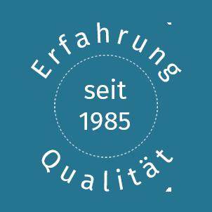 Qualität und Erfahrung seit 1985